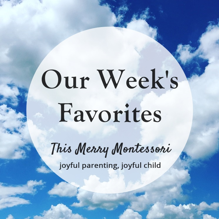 this-merry-montessori-our-weeks-favorites-9-16-16