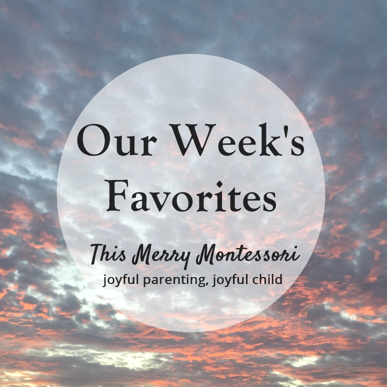 this-merry-montessori-our-weeks-favorites-10-7-16